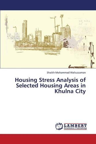 Housing Stress Analysis of Selected Housing Areas in Khulna City (Paperback)