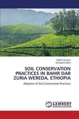 Soil Conservation Practices in Bahir Dar Zuria Wereda, Ethiopia (Paperback)