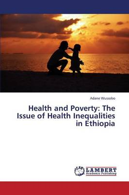 Health and Poverty: The Issue of Health Inequalities in Ethiopia (Paperback)