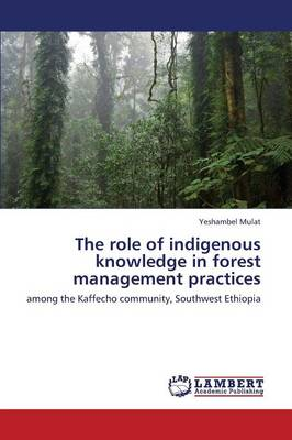 The Role of Indigenous Knowledge in Forest Management Practices (Paperback)