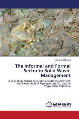 The Informal and Formal Sector in Solid Waste Management (Paperback)