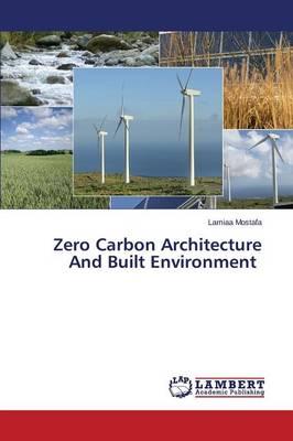 Zero Carbon Architecture and Built Environment (Paperback)