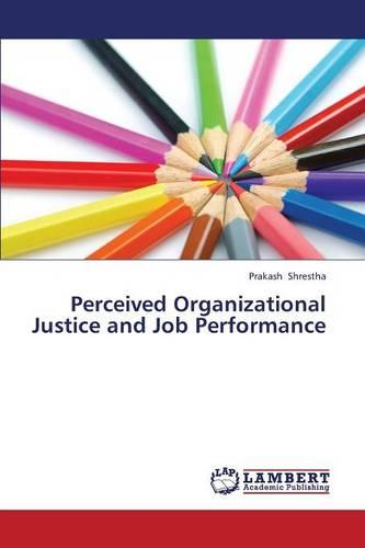Perceived Organizational Justice and Job Performance (Paperback)