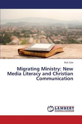 Migrating Ministry: New Media Literacy and Christian Communication (Paperback)
