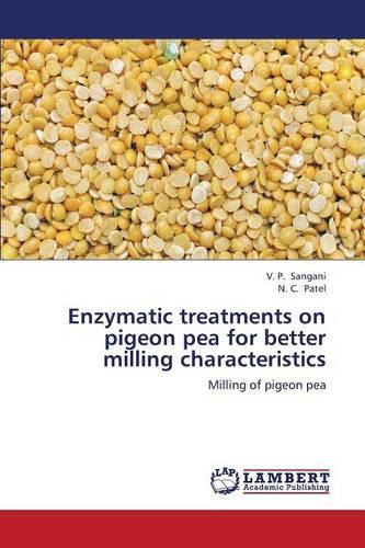 Enzymatic Treatments on Pigeon Pea for Better Milling Characteristics (Paperback)