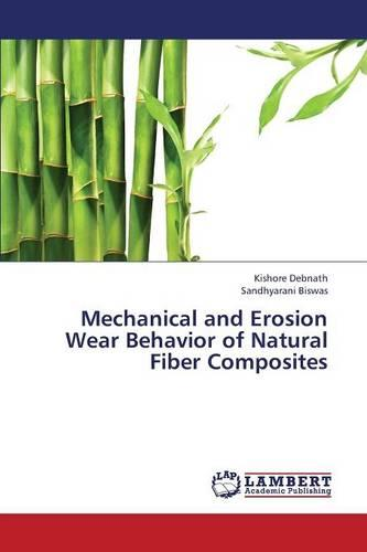 Mechanical and Erosion Wear Behavior of Natural Fiber Composites (Paperback)