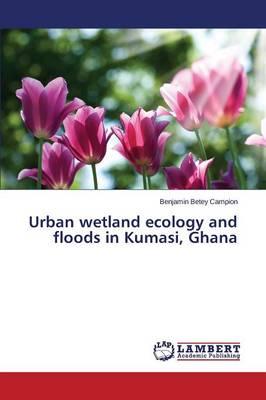 Urban Wetland Ecology and Floods in Kumasi, Ghana (Paperback)