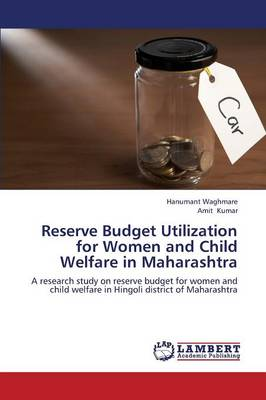 Reserve Budget Utilization for Women and Child Welfare in Maharashtra (Paperback)