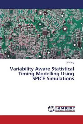 Variability Aware Statistical Timing Modelling Using Spice Simulations (Paperback)