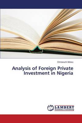 Analysis of Foreign Private Investment in Nigeria (Paperback)