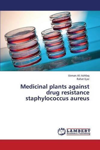 Medicinal Plants Against Drug Resistance Staphylococcus Aureus (Paperback)