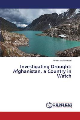 Investigating Drought: Afghanistan, a Country in Watch (Paperback)