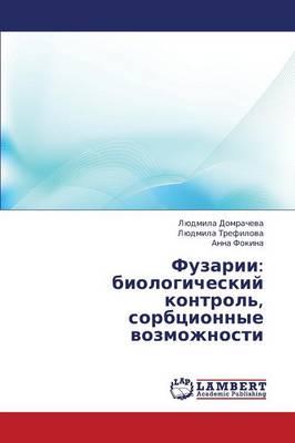 Fuzarii: Biologicheskiy Kontrol', Sorbtsionnye Vozmozhnosti (Paperback)