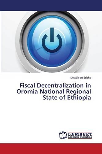 Fiscal Decentralization in Oromia National Regional State of Ethiopia (Paperback)