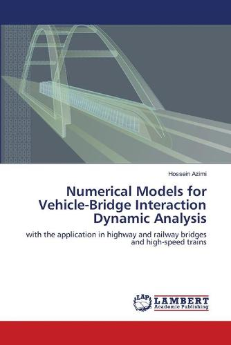 Numerical Models for Vehicle-Bridge Interaction Dynamic Analysis (Paperback)
