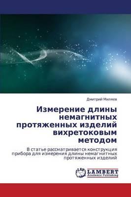 Izmerenie Dliny Nemagnitnykh Protyazhennykh Izdeliy Vikhretokovym Metodom (Paperback)