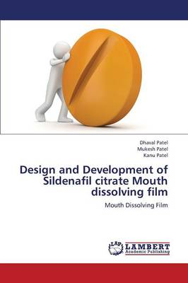 Design and Development of Sildenafil Citrate Mouth Dissolving Film (Paperback)