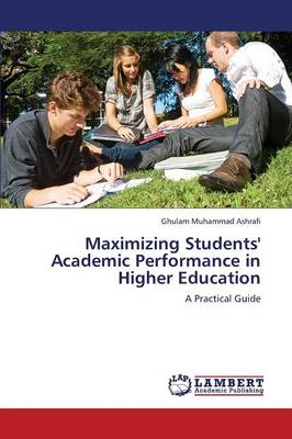 Maximizing Students' Academic Performance in Higher Education (Paperback)