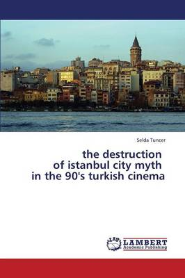 The Destruction of Istanbul City Myth in the 90's Turkish Cinema (Paperback)