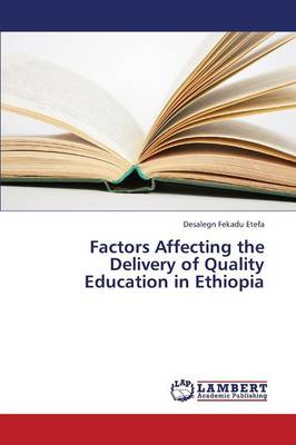 Factors Affecting the Delivery of Quality Education in Ethiopia (Paperback)