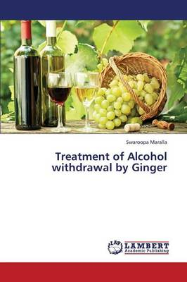 Treatment of Alcohol Withdrawal by Ginger (Paperback)