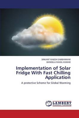 Implementation of Solar Fridge with Fast Chilling Application (Paperback)