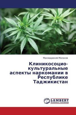Klinikosotsio-Kul'tural'nye Aspekty Narkomanii V Respublike Tadzhikistan (Paperback)