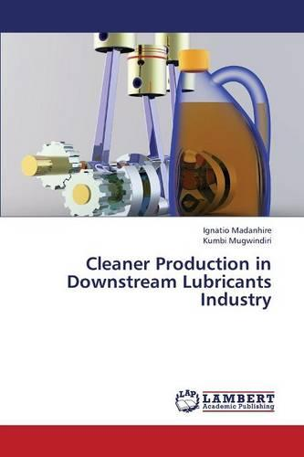 Cleaner Production in Downstream Lubricants Industry (Paperback)