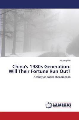 China's 1980s Generation: Will Their Fortune Run Out? (Paperback)