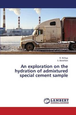 An Exploration on the Hydration of Admixtured Special Cement Sample (Paperback)
