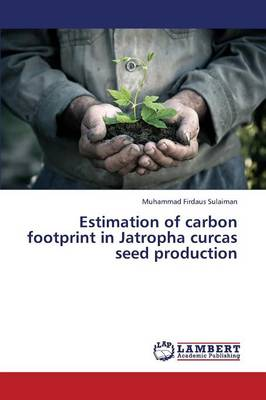 Estimation of Carbon Footprint in Jatropha Curcas Seed Production (Paperback)
