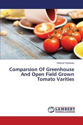 Comparsion of Greenhouse and Open Field Grown Tomato Varities (Paperback)