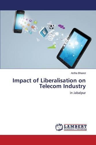 Impact of Liberalisation on Telecom Industry (Paperback)