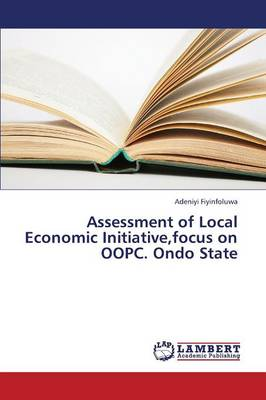 Assessment of Local Economic Initiative, Focus on Oopc. Ondo State (Paperback)