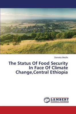The Status of Food Security in Face of Climate Change, Central Ethiopia (Paperback)