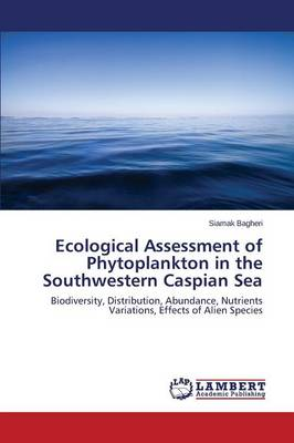 Ecological Assessment of Phytoplankton in the Southwestern Caspian Sea (Paperback)