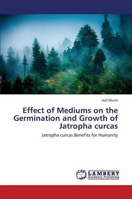 Effect of Mediums on the Germination and Growth of Jatropha Curcas (Paperback)