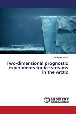 Two-Dimensional Prognostic Experiments for Ice Streams in the Arctic (Paperback)