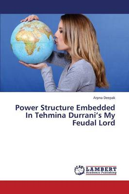 Power Structure Embedded in Tehmina Durrani's My Feudal Lord (Paperback)
