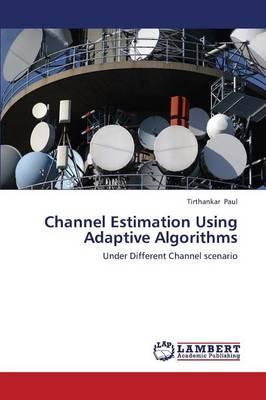 Channel Estimation Using Adaptive Algorithms (Paperback)