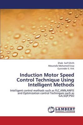 Induction Motor Speed Control Technique Using Intelligent Methods (Paperback)