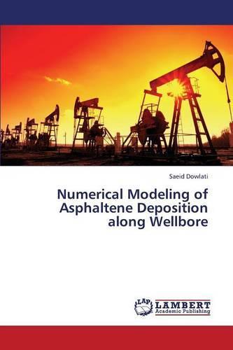 Numerical Modeling of Asphaltene Deposition Along Wellbore (Paperback)