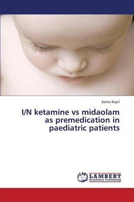 I/N Ketamine Vs Midaolam as Premedication in Paediatric Patients (Paperback)
