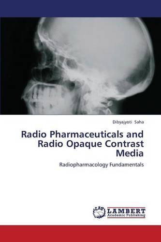 Radio Pharmaceuticals and Radio Opaque Contrast Media (Paperback)