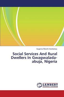 Social Services and Rural Dwellers in Gwagwalada-Abuja, Nigeria (Paperback)