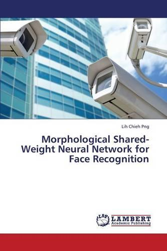 Morphological Shared-Weight Neural Network for Face Recognition (Paperback)