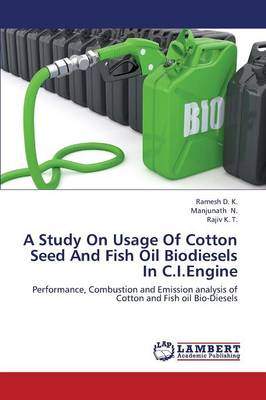 A Study on Usage of Cotton Seed and Fish Oil Biodiesels in C.I.Engine (Paperback)