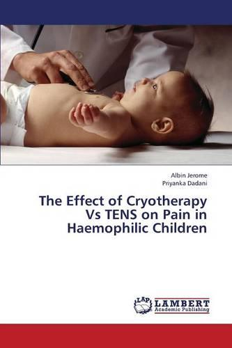 The Effect of Cryotherapy Vs Tens on Pain in Haemophilic Children (Paperback)