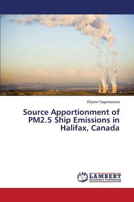 Source Apportionment of Pm2.5 Ship Emissions in Halifax, Canada (Paperback)