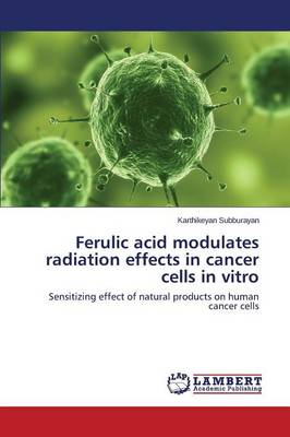 Ferulic Acid Modulates Radiation Effects in Cancer Cells in Vitro (Paperback)